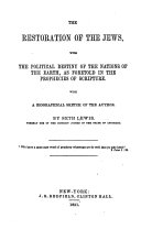 The Restoration of the Jews with the Political Destiny of the Nations of the Earth as Foretold in the Prophecies of Scripture  With a Biographical Sketch of the Author  subscribed S