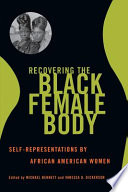 """Recovering the Black Female Body: Self-representations by African American Women"" by Michael Bennett, Vanessa D. Dickerson"