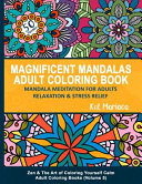 Magnificent Mandalas Adult Coloring Book Mandala Meditation For Adults Relaxation And Stress Relief
