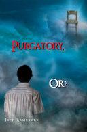 Purgatory, Or?