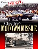 Chrysler's Motown Missile: Mopar's Secret Engineering Program in the Dawn of Pro Stock