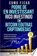 Como Ficar Podre de Rico Investindo Em Bitcoin E Outras Criptomoedas