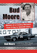 Bud Moore: Memoir of a Country Mechanic from D-Day to NASCAR ...
