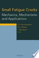 Small Fatigue Cracks: Mechanics, Mechanisms and Applications
