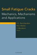 Small Fatigue Cracks: Mechanics, Mechanisms and Applications