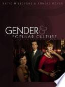 """Gender and Popular Culture"" by Katie Milestone, Anneke Meyer"