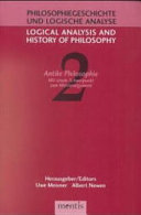 Logical Analysis and History of Philosophy Philosophiegeschichte und Logische Analyse Antike Philosophie  Ancient Philosophy