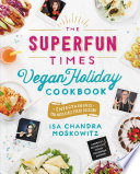 """The Superfun Times Vegan Holiday Cookbook: Entertaining for Absolutely Every Occasion"" by Isa Chandra Moskowitz"