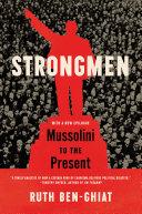 Strongmen: Mussolini to the Present Book