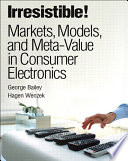 Irresistible  Markets  Models  and Meta Value in Consumer Electronics