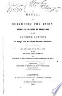A Manual Of Surveying For India Detailing The Mode Of Operations On The Revenue Surveys In Bengal And The North Western Provinces