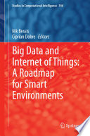 Big Data and Internet of Things  A Roadmap for Smart Environments Book