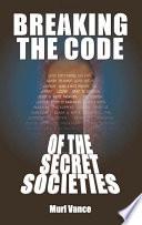 Breaking The Code Of The Secret Societies