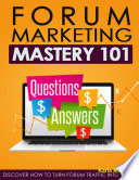 Forum Marketing Mastery 101 - Questions $ Answers $ - Discover How to Turn Forum Traffic Into Cash