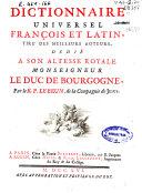 Dictionnaire universel françois et latin, tiré des meilleurs auteurs ...