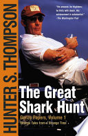 """""""The Great Shark Hunt: Strange Tales from a Strange Time"""" by Hunter S. Thompson"""