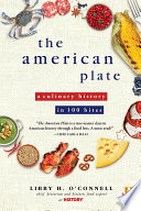"""The American Plate: A Culinary History in 100 Bites"" by Libby O Connell"
