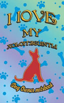I Love My Xoloitzcuintli   Dog Owner Notebook  Doggy Style Designed Pages for Dog Owner to Note Training Log and Daily Adventures