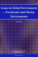 Issues in Global Environment   Freshwater and Marine Environments  2012 Edition