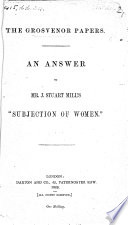 The Grosvenor Papers An Answer To J S Mill S Subjection Of Women No 2 The Advance Of Transcendentalism No 3 Female Suffrage An Answer To Mrs H Fawcett On The Electoral Disabilities Of Women