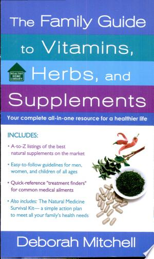 Download The Family Guide to Vitamins, Herbs, and Supplements Free PDF Books - Free PDF