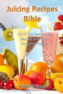 Juicing Recipes Bible