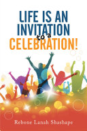 Life Is an Invitation to a Celebration