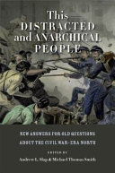 Pdf This Distracted and Anarchical People: New Answers for Old Questions about the Civil War-Era North Telecharger