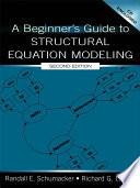 """A Beginner's Guide to Structural Equation Modeling"" by Randall E. Schumacker, Richard G. Lomax"