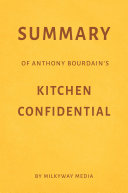 Summary of Anthony Bourdain's Kitchen Confidential by Milkyway Media