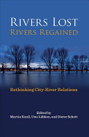 Rivers lost, rivers regained : rethinking city-river relations