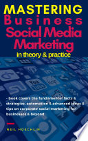 Mastering Business Social Media Marketing in Theory   Practice