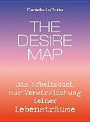 The Desire Map - Das Arbeitsbuch zur Verwirklichung Ihrer Lebensträume