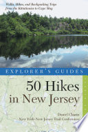 Explorer's Guide 50 Hikes in New Jersey: Walks, Hikes, and Backpacking Trips from the Kittatinnies to Cape May (Fourth Edition)