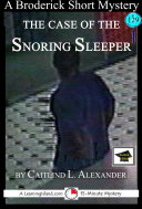 The Case of the Snoring Sleeper: A 15-Minute Brodericks Mystery