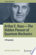 Arthur E  Haas   The Hidden Pioneer of Quantum Mechanics Book