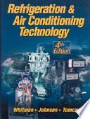 """Refrigeration & Air Conditioning Technology"" by William C. Whitman, William M. Johnson, Bill Johnson, John Tomczyk, Bill Whitman"