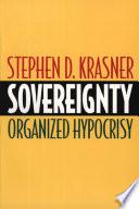"""""""Sovereignty: Organized Hypocrisy"""" by Stephen D. Krasner"""