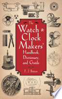 The Watch   Clock Makers  Handbook  Dictionary  and Guide