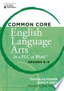 Common Core English Language Arts In A Plc At Work Grades 6 8