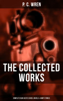 Pdf The Collected Works of P. C. Wren: Complete Beau Geste Series, Novels & Short Stories