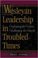 Wesleyan Leadership in Troubled Times