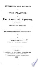 Questions and Answers on the practice of the Court of Chancery, for the use of articled clerks preparing for their examination for admission as Solicitors of the Court