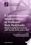 A Commemorative Issue in Honor of Professor Nick Hadjiliadis Metal Complex Interactions with Nucleic Acids and/or DNA