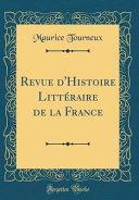 Revue d'Histoire Littéraire de la France (Classic Reprint)