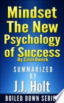 Mindset: The New Psychology of Success by Carol Dweck...Summarized by J.J. Holt