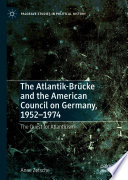 The Atlantik Br Cke And The American Council On Germany 1952 1974