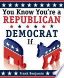 You Know You   re a Republican Democrat If