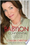 """Babylon Confidential: A Memoir of Love, Sex, and Addiction"" by Claudia Christian, Morgan Grant Buchanan"