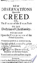 New observations upon the Creed     Whereunto is annexed the use of the Lord s Prayer maintained   Englished by C  M  D  M